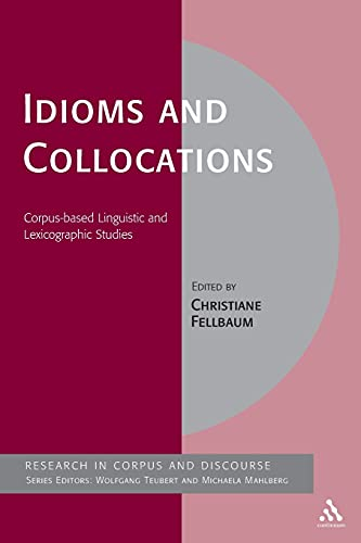 9780826444738: Idioms and Collocations: Corpus-based Linguistic and Lexicographic Studies