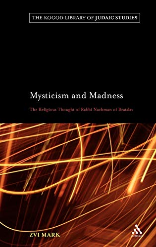 Mysticism and Madness: The Religious Thought of Rabbi Nachman of Bratslav (The Robert and Arlene ...