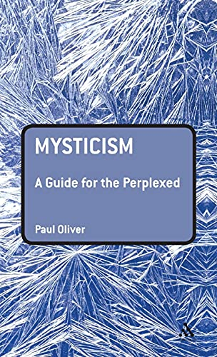 Mysticism: A Guide for the Perplexed (Guides for the Perplexed) (0826446167) by Oliver, Paul
