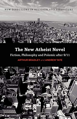 9780826446299: The New Atheist Novel: Fiction, Philosophy and Polemic after 9/11 (New Directions in Religion and Literature)
