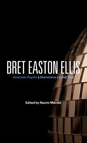 9780826446480: Bret Easton Ellis: American Psycho, Glamorama, Lunar Park (Bloomsbury Studies in Contemporary North American Fiction)