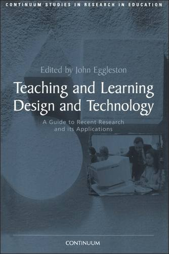 9780826447531: Teaching and Learning Design and Technology: A Guide to Recent Research and its Applications (Continuum Studies in Research in Education)