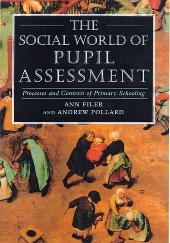9780826447906: The Social World of Pupil Assessment: Process and Contexts of Primary Schooling
