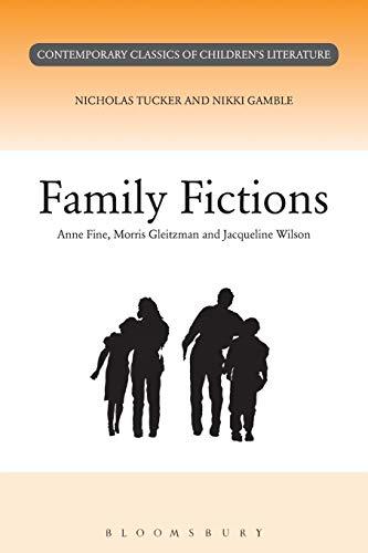 Family Fictions. Contemporary Classics of Children's Literature: Tucker, Nicholas and Gamble, ...