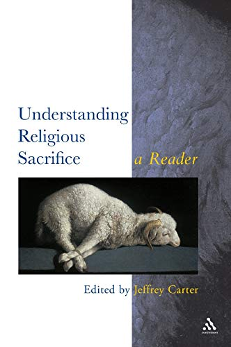 9780826448798: Understanding Religious Sacrifice: A Reader (Controversies in the Study of Religion)