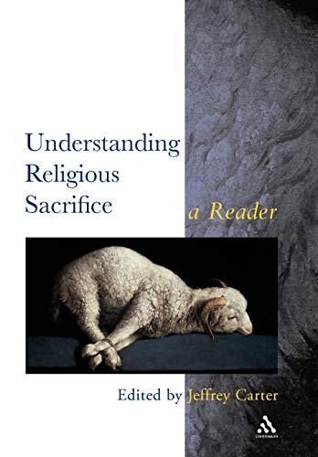 9780826448804: Understanding Religious Sacrifice: A Reader (Controversies in the Study of Religion)