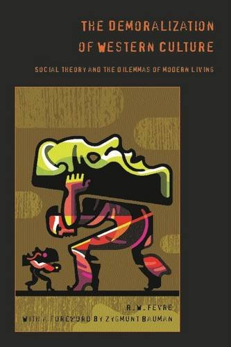 The Demoralization of Western Culture: Social Theory and the Dilemmas Od Modern Living