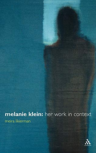 Melanie Klein: Her Work in Context: Likierman, Meira