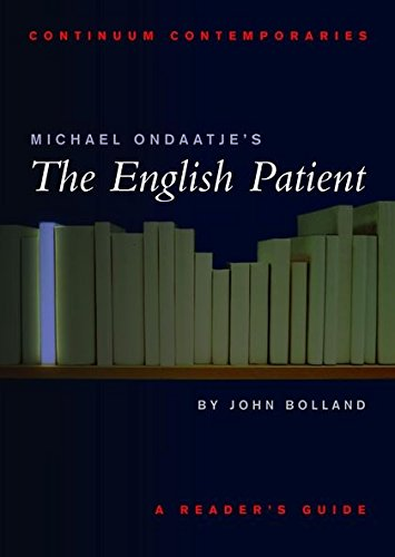 Michael Ondaatje's The English Patient: A Reader's: John Bolland
