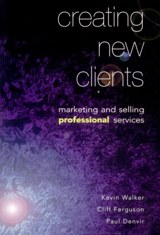 9780826452535: Creating New Clients: Marketing and Selling Professional Services