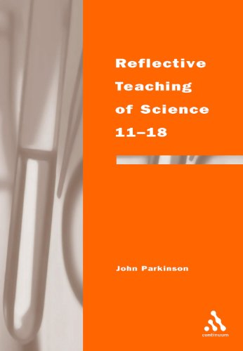 Reflective Teaching of Science 11-18 (Continuum Studies in Reflective Practice and Theory) (0826452655) by John Parkinson