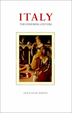 Italy: The Enduring Culture: White, Jonathan