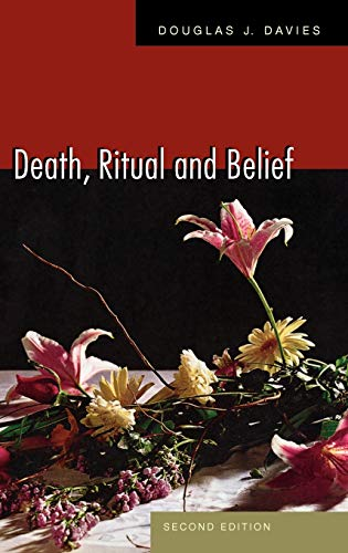 Death, Ritual, and Belief: The Rhetoric of Funerary Rites: Davies, Douglas J.