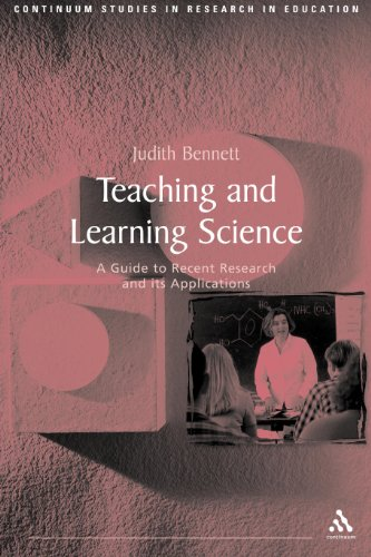 Teaching and Learning Science: A Guide to Recent Research and Its Applications (Continuum Studies in Research and Education) (9780826455321) by Judith Bennett