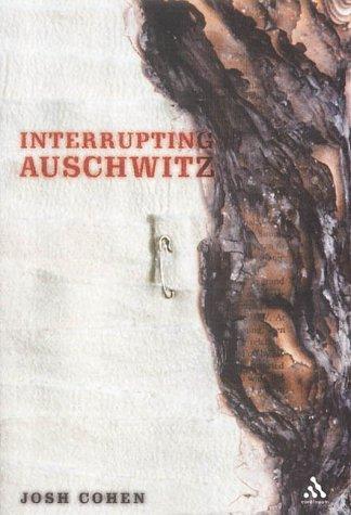 Interrupting Auschwitz: Art, Religion, Philosophy: Josh Cohen