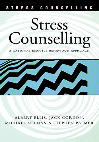 Stress Counselling: A Rational Emotive Behaviour Approach (0826455980) by Albert Ellis; Jack Gordon; Michael Neenan; Stephen Palmer