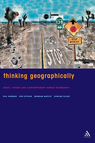 Thinking Geographically: Space, Theory and Contemporary Human Geography (Continuum Studies in ...