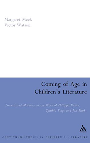 9780826458421: Coming of Age in Children's Literature: Growth and Maturity in the Work of Phillippa Pearce, Cynthia Voigt and Jan Mark (Contemporary Classics in Children's Literature)