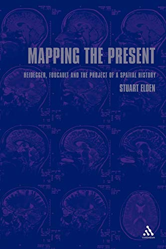 9780826458476: Mapping the Present: Heidegger, Foucault and the Project of a Spatial History