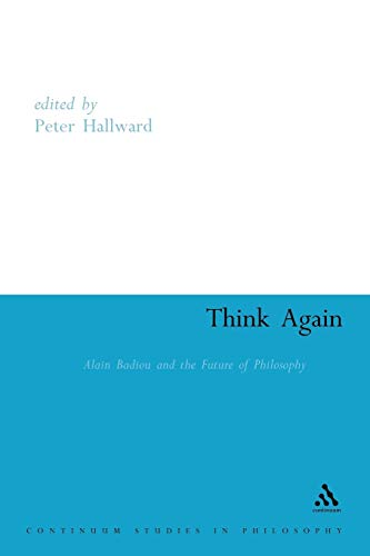 9780826459077: Think Again: Alain Badiou and the Future of Philosophy (Athlone Contemporary European Thinkers)