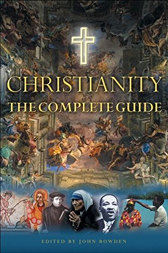 Christianity: The Complete Guide: Bowden, John