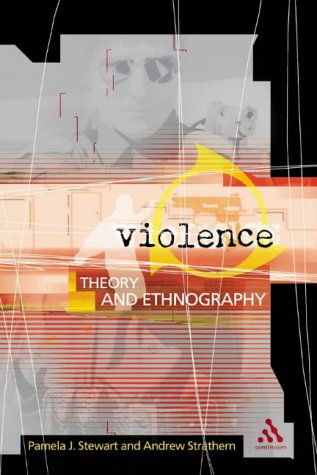 Violence: Theory and Ethnography (9780826460073) by Pamela J. Stewart; Andrew Strathern