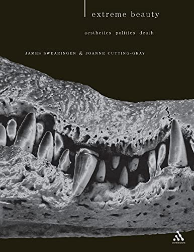 Extreme Beauty Aesthetics, Politics, Death: Swearingen, James E. & Joanne Cutting-Gray
