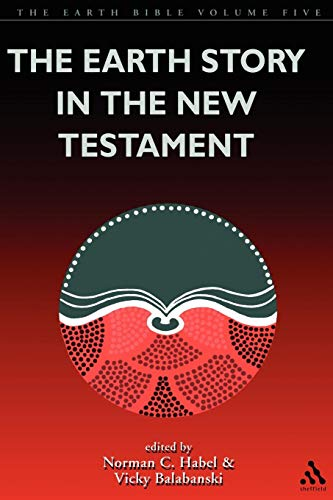 9780826460608: The Earth Story in the New Testament: Volume 5: The Earth Story in the New Testament Vol V