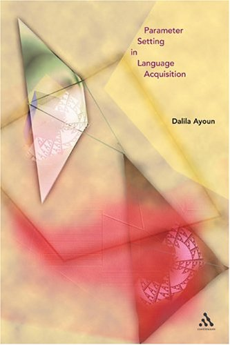 Parameter Setting in Language Acquisition.: Ayoun, Dalila.