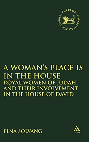 9780826462138: A Woman's Place is in the House: Royal Women of Judah and their involvement in the House of David (The Library of Hebrew Bible/Old Testament Studies)