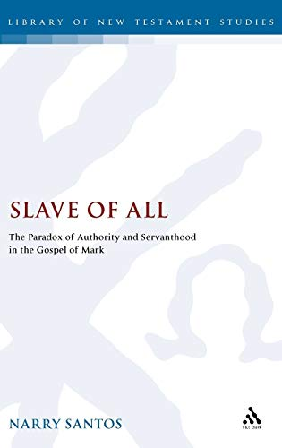 9780826462251: Slave of All: The Paradox of Authority and Servanthood in the Gospel of Mark (The Library of New Testament Studies)