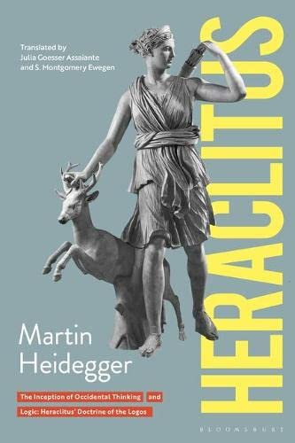 9780826462411: Heraclitus: 1. The Inception of Occidental Thinking and 2. Logic: Heraclitus's Teaching of the Logos (Athlone Contemporary European Thinkers)