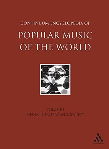 9780826463210: Continuum Encyclopedia of Popular Music of the World Part 1 Media, Industry, Society: Volume I (Volume 1)