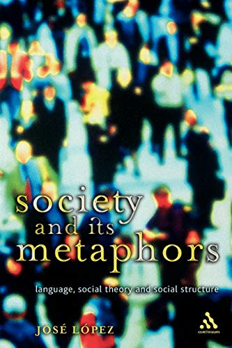 9780826463852: Society and Its Metaphors: Language, Social Theory and Social Structure (Athlone Contemporary European Thinkers)