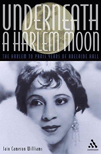 9780826465368: Underneath a Harlem Moon: The Harlem to Paris Years of Adelaide Hall (Bayou Jazz Lives)