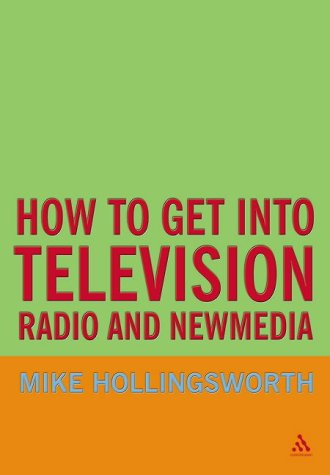 9780826467324: How to Get into Television, Radio and New Media