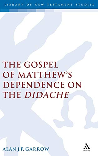 The Gospel of Matthews Dependence on the Didache Library of New Testament Studies: Alan Garrow