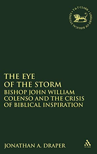 Eye of the Storm: Bishop John William Colenso and the Crisis of Biblical Inspiration: Jonathan A. ...