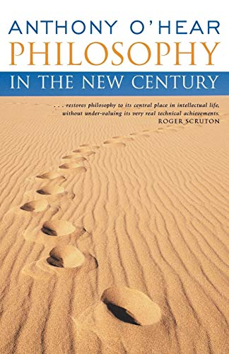 Philosophy in the New Century: Anthony O'Hear
