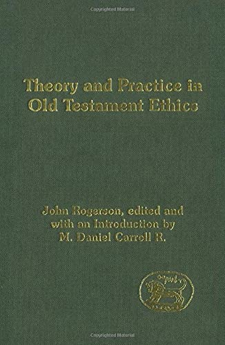 9780826471659: Theory and Practice in Old Testament Ethics: The Contribution of John Rogerson (Journal for the Study of the Old Testament Supplement)