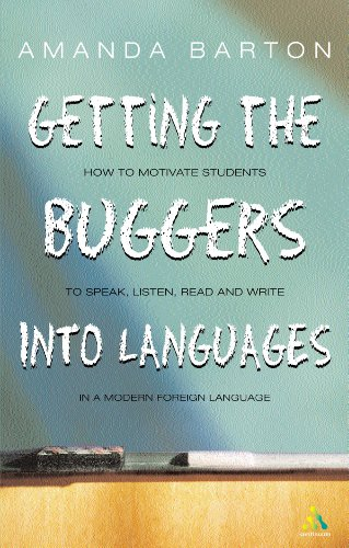 9780826471703: Getting the Buggers into Languages: How Motivate Students to Speak, Listen, Read and Write in a Modern Foreign Language