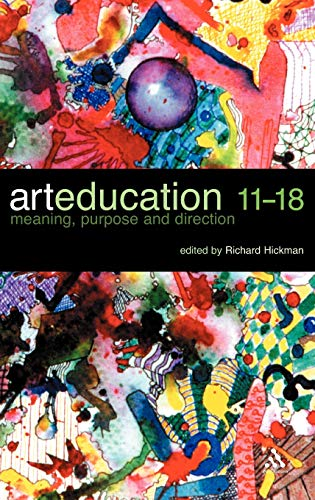 9780826472007: Art Education 11-18: Meaning, Purpose and Direction