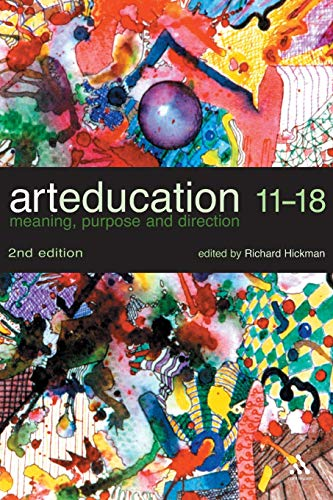 9780826472014: Art Education 11-18: Meaning, Purpose and Direction
