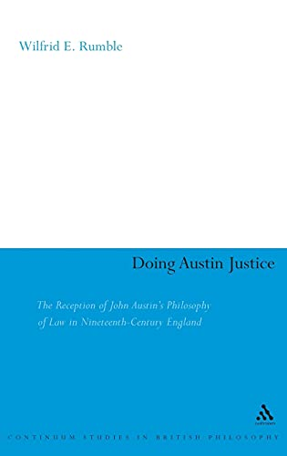 9780826474742: Doing Austin Justice: The Reception of John Austin's Philosophy of Law in Nineteenth Century England (Continuum Studies in British Philosophy)