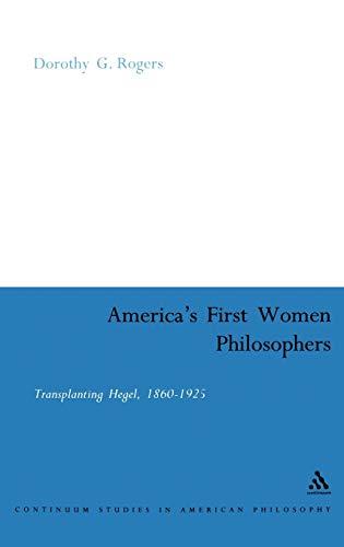 9780826474759: America's First Women Philosophers: Transplanting Hegel, 1860-1925 (Continuum Studies in American Philosophy)