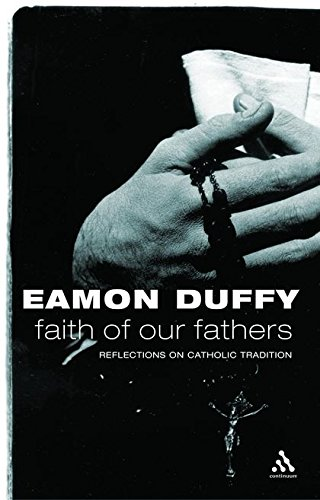 9780826474797: Faith of Our Fathers: Reflections on Catholic Tradition