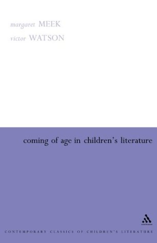 9780826475640: Coming Of Age In Children's Literature: Growth And Maturity In The Work Of Phillippa Pearce, Cynthia Voigt And Jan Mark (Contemporary Classics in Children's Literature)