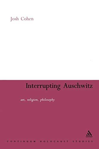 9780826477354: Interrupting Auschwitz: Art, Religion, Philosophy (Continuum Guide to Holocaust Studies)