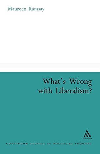 9780826477408: What's Wrong With Liberalism?: A Radical Critique of Liberal Philosophy (Continuum Collection)