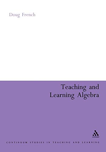9780826477491: Teaching and Learning Algebra (Continuum Studies in Mathematics Education)